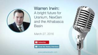 Interview:  Warren Irwin: A bright future for Uranium, NexGen and the Athabasca Basin