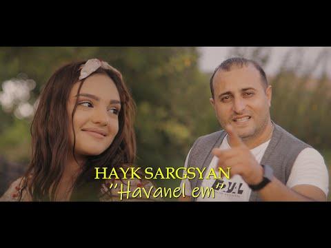 Hayk Sargsyan - Havanel em New 2021
