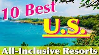 The 10 BEST U.S. ALL-INCLUSIVE RESORTS