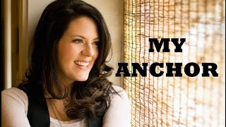 Christy Nockels - My Anchor (Lyrics)