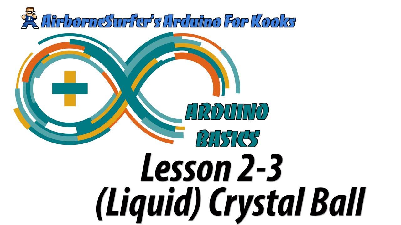 Arduino Basics Lesson 2-3: (Liquid) Crystal Ball