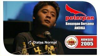 """KENANGAN! ANDIKA """"PETERPAN"""" - DI ATAS NORMAL (LIVE KONSER SURABAYA 15 MARET 2005)"""