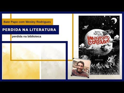 Bate Papo Wesley Rodrigues - Imaginário Coletivo   Perdida na Biblioteca