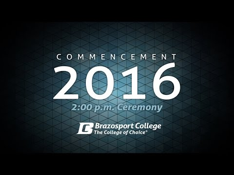 Brazosport College 2016 Commencement 2:00PM