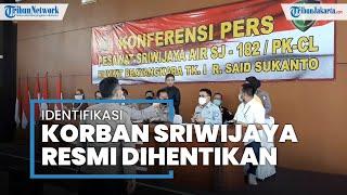 Operasi DVI Sriwijaya Air SJ-182 Dihentikan Hari Ini, Masih Ada 3 Penumpang Belum Teridentifikasi