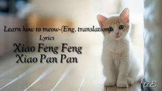 Learn how to meow(English version) Lyrics by Xiao Feng Feng and Xiao Pan Pan
