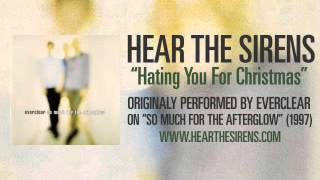 HEAR THE SIRENS -  Hating You For Christmas (Everclear)