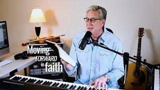 Moving forward in FAITH (Habakuk 3:17-18 // I Will Sing // Great Is Thy Faithfulness)