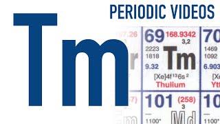 Thulium - Periodic Table of Videos