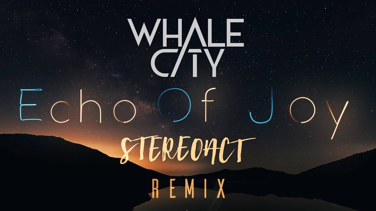 Whale City – Echo Of Joy (Stereoact Remix)