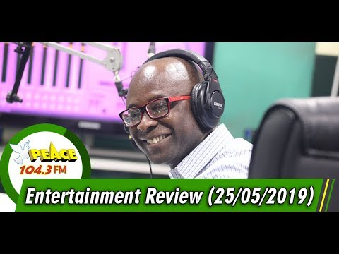 ENTERTAINMENT REVIEW ON PEACE 104.3 FM (25/05/2019)