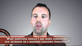 What Questions Should I Ask When Conducting Due Diligence On A Business Coaching Franchises?