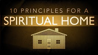 Ten Principles for a Spiritual Home