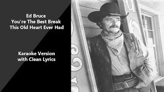 Ed Bruce  You're The Best Break This Old Heart Ever Had Karaoke Version With Clean Lyrics