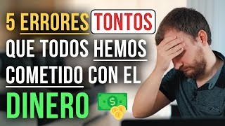 Video: 5 Errores TONTOS Con El Dinero Que TODOS Hemos Cometido Y Algunos Siguen Cometiendo