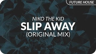 Niko The Kid   Slip Away (Original Mix)