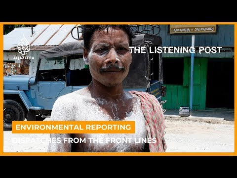 Dispatches from the front lines of environmental reporting | The Listening Post (Full)