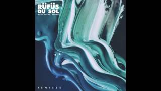 RÜFÜS DU SOL - You Were Right (Braxton Remix)