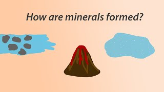 3. How are minerals formed?