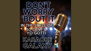 Don't Worry 'Bout It (Karaoke Version With Backing Vocals) (Originally Performed By 50 Cent &...