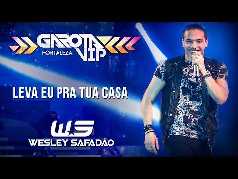 Leva Eu Pra Tua Casa - Wesley Safadão