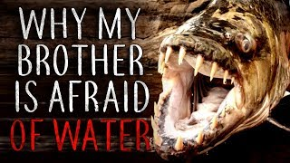 """""""Why My Brother is Afraid of Water"""" Creepypasta"""