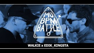 140 BPM BATTLE: WALKIE X EDIK_KINGSTA