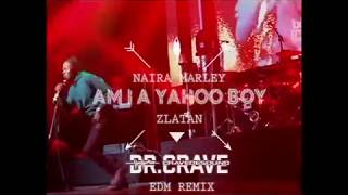 Naira Marley x Zlatan x Cravedesound Am i a yahoo boy Edm remix