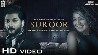 Suroor  Neha Kakkar, Bilal Saeed