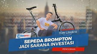 Crazy Rich Surabaya Tom Liwafa Manjadikan Sepeda Brompton sebagai Sarana Investasi