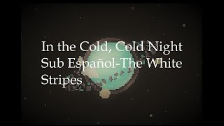 In the Cold, Cold Night Sub Español-The White Stripes