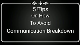 5 Tips on How to Avoid Communication Breakdown