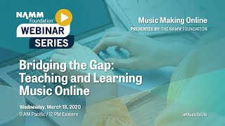 Bridging the Gap: Teaching and Learning Music Online Webinar