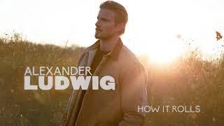 Alexander Ludwig How It Rolls