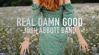 Josh Abbott Band Real Damn Good