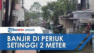 Masih Banjir Setinggi 2 Meter Selama 4 Hari di Periuk, Camat Yakinkan Bakal Surut