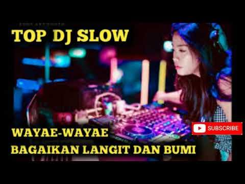 TOP DJ SLOW - DJ WAYAE-WAYAE - BAGAIKAN LANGIT DAN BUMI
