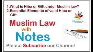 What is Hiba or Gift under Muslim law? | Essential Elements of valid Hiba