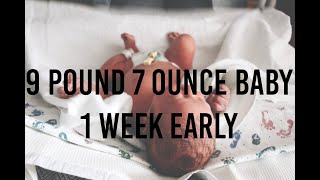 A 9 pound 7 ounce baby, at a week early!