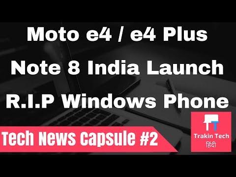 MOTO E4 PLUS, E4 Launched, Galaxy Note 8 CONFIRMED, Windows Phone 8.1 DEAD | Tech Capsule #2