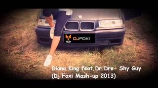 Diana King feat,Dr Dre - Shy Guy (Dj Foxi Mush up) 2013