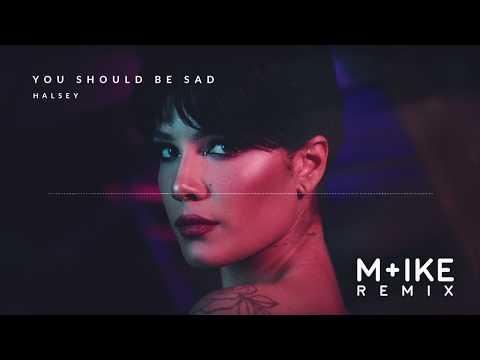 Halsey - You should be sad (M+ike Remix)