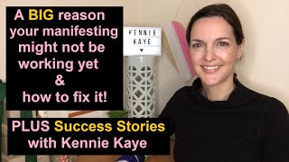 A BIG reason your manifesting might not be working yet (easy fix) + Success Stories with Kennie Kaye