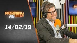 Morning Show - edição completa - 14/02/19