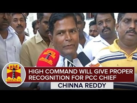 HIgh-Command-will-give-proper-recognition-for-PCC-Chief-Namachivayam--Chinna-Reddy
