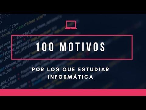 100 MOTIVOS por los que estudiar INFORMATICA | DotCSV