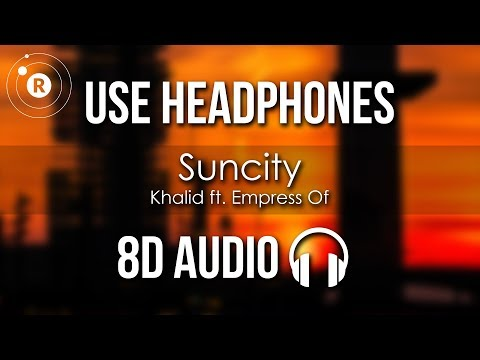 Khalid Ft. Empress Of - Suncity (8D AUDIO) - Revo-luution