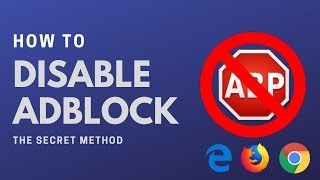 How to Disable Adblock On Google Chrome, Firefox & Edge? - The Secret Method