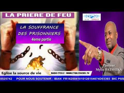PASTEUR MYCO BATSHIKA dans LA PRIERE DE FEU LA SOUFFRANCE DES PRISONNIERS 4eme partie