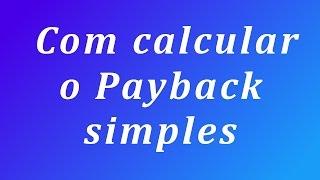 Cálculo do payback simples - método super prático e rápido